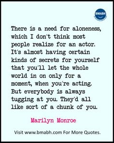 Inspirational Marilyn Monroe Quotes images from  www.bmabh.com- There is a need for aloneness, which I don't think most people realize for an actor