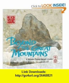 Beyond the Great Mountains A Visual Poem about China Ed Young , ISBN-10: 0811843432  ,  , ASIN: B000W7M3HY , tutorials , pdf , ebook , torrent , downloads , rapidshare , filesonic , hotfile , megaupload , fileserve