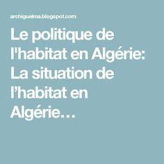 Le politique de l'habitat en Algérie: La situation de l'habitat en Algérie…