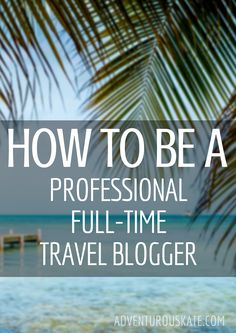 Excellent tips on how to be a professional travel blogger by professional travel blogger @adventurouskate