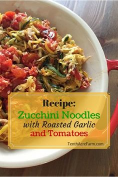 Recipe: Zucchini Noodles with Roasted Garlic and Tomatoes. Here's how I used a spiralizer to create a grain-free, fresh-from-the-garden pasta bursting with Italian flavors.  Grain-free, Gluten-free, Dairy-free: