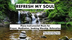 Refresh My Soul - Guest Artist, Robby Davis [Worship Interludes Podcast] - Beautiful, Soothing Piano Melodies to help you relax, rest, and for prayer, meditation, soaking worship.