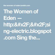 The Women of Eden — http://sing-electric.blogspot.com Sing the...
