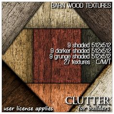 Barn Wood Textures. Nine color variations of a very battered, distressed wood texture, with three different edge finishes for each color - shaded, darker shaded, and grunge. These textures are non-tiling, 512x512, and there are a total of 27 textures! Available at Clutter for Builders in Second Life. User license applies.
