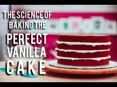 How To Make the PERFECT VANILLA CAKE - a step by step guide to the scien...