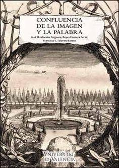 Confluencia de la imagen y la palabra / José M. Morales Folguera ... [et al.], eds Publicación[València] : Universitat de València, D.L. 2015