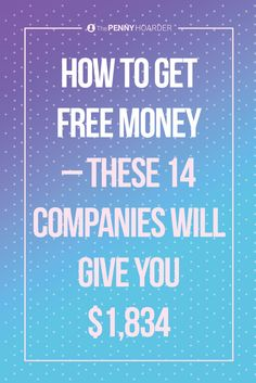 Need some free cash? These companies are giving away free money. Here's how to make over $1,834 in just a few hours.