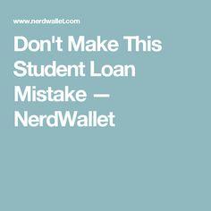 Don't Make This Student Loan Mistake — NerdWallet