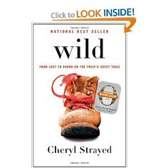 Wild: From Lost to Found on the Pacific Crest Trail. Cheryl Strayed's solitary hike from the Mohave Desert to the state of Washington.