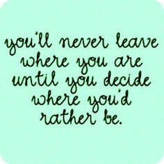 these words hit me personal today. Problem is, I can be so indecisive!