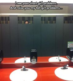 Tall Girl Problems. Oh Hi, I'm just in the bathroom and I can see everything, thanks!