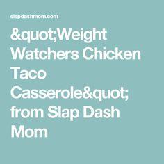 """""""Weight Watchers Chicken Taco Casserole"""" from Slap Dash Mom"""