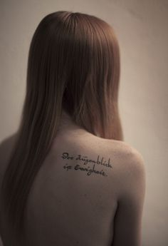 """""""der Augenblick ist Ewigkeit"""" German for """"The moment is eternity"""", and a line of Goethes' poem """"Vermächtnis"""" Hair Tattoos, Word Tattoos, Tatoos, German Tattoo, Magazine Man, German Words, You Are Beautiful, Beautiful Body, Girly Things"""