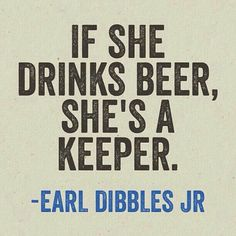 if she drinks beer, she's a keeper. Good thing I drink beer ; More Beer, All Beer, Best Beer, Beer 101, Beer Quotes, Funny Quotes, Naughty Quotes, Motivational Quotes, Funny Memes