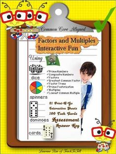 FACTORS AND MULTIPLES INTERACTIVE FUN COMMON CORE from TeachToTell on TeachersNotebook.com -  (74 pages)  - Establish a sound conceptual knowledge base on factors and multiples with this 74 page interactive unit. The 21 Print-N-Go sheets make use of dice, spinners, dominoes and visual cards.