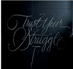 If I trust anything now, I definitely trust my struggle. It's what carved who I am and where I am going...    Yep, Mystic Mamma; http://www.mysticmamma.com/