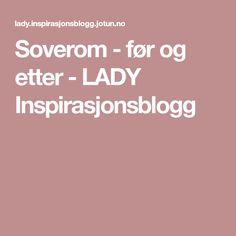 Soverom - før og etter - LADY Inspirasjonsblogg