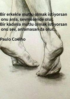 Bir erkekIe mutIu oImak istiyorsan onu anIa, sevmesende oIur. Bir kadınIa mutIu oImak istiyorsan onu sev, anIamasan da oIur. .  Paulo Coelho