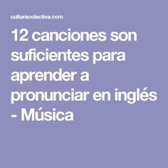 12 canciones son suficientes para aprender a pronunciar en inglés - Música English Class, Learn English, Le Chef, Acting, Language, Songs, School, Tips, Teacher Stuff