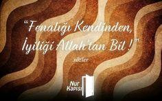 Fenalığı kendinden, iyiliği Allah'tan bil. #sözler #rnk #bediüzzaman