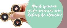 Hand spinner ajuda crianças com déficit de atenção?