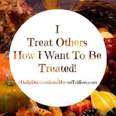 #DailyDeclarations I Treat Others How I Want To Be Treated! ✡ Do to others as you would have them do to you.-Luke 6:31 #Blessed #Scriptures #SpeakLife #WordPower #Affirmation