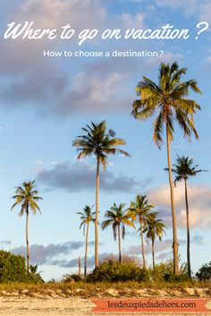 Where to go on vacation / How to choose your destination. I will explain what i think on my travel blog. Written in French  #travelblog #lesdeuxpiedsdehors #wheretogoonvacation