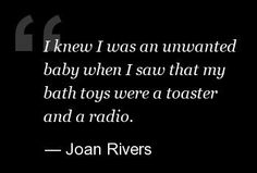 Tons of joan rivers quotes...she was hilarious!!!