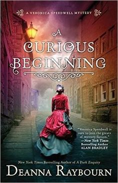 A Curious Beginning by Deanna Raybourn - a fun historical romantic suspense, full of action and witty dialogue. First in a new series.