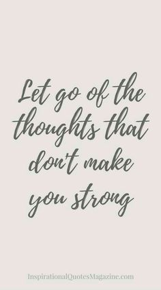 Let go of the thoughts that don\'t make you strong