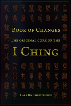 Book of Changes - The Original Core of the I Ching....a well-founded, coherent and meaningful translation of the famous and enigmatic Chinese classic.