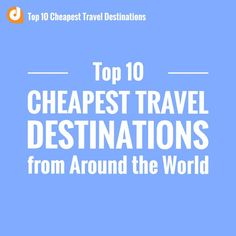 Who doesn't like exotic destinations? Check out these Top 10 Cheapest Travel Destinations from Around the World! #DontPayFull