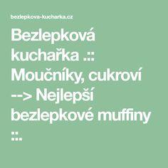 Bezlepková kuchařka .:: Moučníky, cukroví --> Nejlepší bezlepkové muffiny ::.