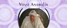 Information about Vovó Anamalia, a Cosmic Soul who brings with her the Forces of the Universe each time she returns to Earth through the Medium Andrée