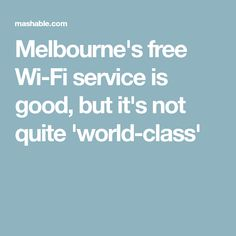 Melbourne's free Wi-Fi service is good, but it's not quite 'world-class'