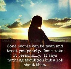Dont take it personally. Most of all, don't tolerate it.