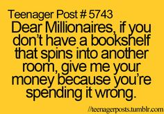 "Teenager post?? More like ""anyone who is not a millionaire"" post..."