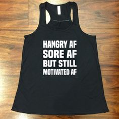Hangry AF Sore AF But Still Motivated AF Shirt - Awsome Shirts - Ideas of Awsome Shirts - This workout shirt is awesome AF! Workout Attire, Workout Wear, Workout Style, Workout Outfits, Gym Outfits, Workout Tops, Gym Shirts, Funny Shirts, Fitness Fashion