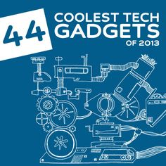 44 Coolest Tech Gadgets of 2013- these are so cool!