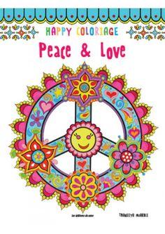 Happy coloriage : Peace & love - Livre paru aux Éditions de Saxe http://www.edisaxe.com/peace-and-love