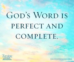 God's Word is perfect and complete. Amen!