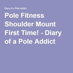 Pole Fitness Shoulder Mount First Time! - Diary of a Pole Addict