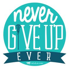 Our favorite lacrosse motto - Never give up! Share this dose of lax inspiration with your teammates! For a huge selection of awesome girls lacrosse gifts, be sure to check out LuLaLax.com!