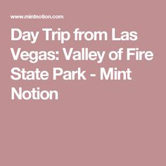 Day Trip from Las Vegas: Valley of Fire State Park - Mint Notion