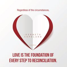 Love is the foundation of every step to reconciliation! #KennethCopeland
