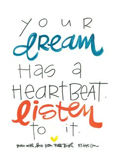 Your dream has a heartbeat. Listen to it. A poster made by Plemmons and Digh. Some Quotes, Daily Quotes, Quotes To Live By, Quotes Quotes, Colorado Quotes, Inspirational Words Of Wisdom, Word Of Advice, Dream Quotes, Favim