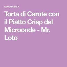 Torta di Carote con il Piatto Crisp del Microonde - Mr. Loto