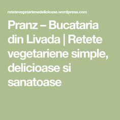 Pranz – Bucataria din Livada | Retete vegetariene simple, delicioase si sanatoase