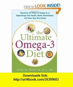 The Ultimate Omega-3 Diet Maximize the Power of Omega-3s to Supercharge Your Health, Battle Inflammation, and Keep Your Mind Sharp (9780071469869) Evelyn Tribole , ISBN-10: 0071469869 , ISBN-13: 978-0071469869 , , tutorials , pdf , ebook , torrent , downloads , rapidshare , filesonic , hotfile , megaupload , fileserve