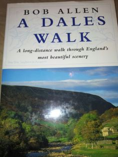 A Dales Walk: a long distance walk through England's most beautiful scenery : Bob Allen